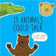 If Animals Could Talk by Butwin, Carla; Cassidy, Josh, 9781454919391