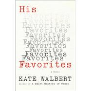 His Favorites by Walbert, Kate, 9781476799391