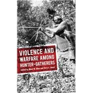 Violence and Warfare Among Hunter-gatherers by Allen,Mark W;Allen,Mark W, 9781611329391