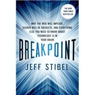 Breakpoint: Why the Web will Implode, Search will be Obsolete, and Everything Else you Need to Know about Technology is in Your Brain by Stibel, Jeff, 9781137279392