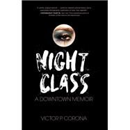 Night Class A Downtown Memoir by Corona, Victor, 9781619029392