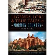 Legends, Lore & True Tales in Mormon Country by Bona, Monte; Probasco, Christian (CON); Clark, Steven J. (CON); Stone, Eileen Hallet (CON); Nelson, James (CON), 9781626199392