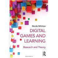 Digital Games and Learning: Research and Theory by Whitton; Nicola, 9780415629393