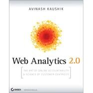 Web Analytics 2. 0 : The Art of Online Accountability and Science of Customer Centricity by Kaushik, Avinash, 9780470529393