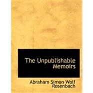 The Unpublishable Memoirs by Rosenbach, Abraham Simon Wolf, 9780554919393