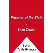 Prisoner of the State : The Secret Journal of Premier Zhao Ziyang by Zhao Ziyang; Ignatius, Adi; Ignatius, Adi; Bao Pu; Bao Pu; Chiang, Renee; Chiang, Renee; MacFarquhar, Roderick, 9781439149393