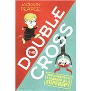 The Doublecross (And Other Skills I Learned as a Superspy) by Pearce, Jackson, 9781619639393