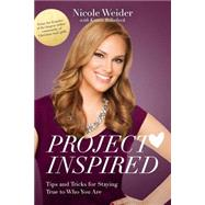Project Inspired: Tips and Tricks for Staying True to Who You Are by Weider, Nicole; Billerbeck, Kristin (CON), 9780310749394