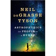 Astrophysics for People in a Hurry by Tyson, Neil deGrasse, 9780393609394