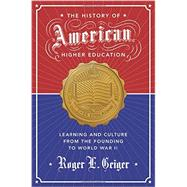 The History of American Higher Education by Geiger, Roger L., 9780691149394