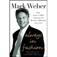 Always In Fashion: From Clerk to CEO -- Lessons for Success in Business and in Life by Weber, Mark, 9780071849395