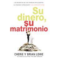 Su dinero, su matrimonio / Your money, your marriage by Lowe, Cherie; Lowe, Brian, 9780829769395