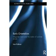 Early Orientalism: Imagined Islam and the Notion of Sublime Power by Kalmar; Ivan, 9781138789395