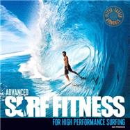 Advanced Surf Fitness for High Performance Surfing: The Ultimate Guide for Surfers of All Levels by Stanbury, Lee; Skinner, Ben, 9780956789396
