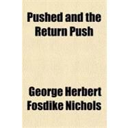 Pushed and the Return Push by Nichols, George Herbert Fosdike, 9781153769396