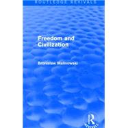 Freedom and Civilization (Routledge Revivals) by Malinowski; Bronislaw, 9781138909397