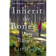 Inherit the Bones A Mystery by Littlejohn, Emily, 9781250089397