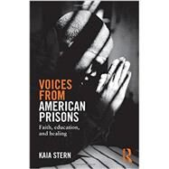 Voices from American Prisons: Faith, Education and Healing by Stern; Kaia, 9780415819398