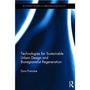 Technologies for Sustainable Urban Design and Bioregionalist Regeneration by Francese; Dora, 9781138999398