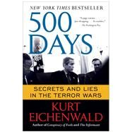 500 Days Secrets and Lies in the Terror Wars by Eichenwald, Kurt, 9781451669398