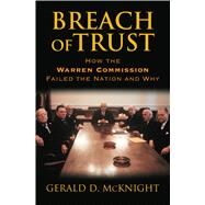 Breach of Trust: How the Warren Commission Failed the Nation and Why by McKnight, Gerald D., 9780700619399