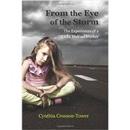 From the Eye of the Storm: The Experiences of a Child Welfare Worker by Crosson-Tower, Cynthia, 9781478629399