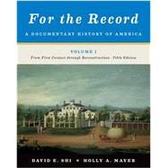 For the Record: A Documentary History of America: From First Contact through Reconstruction (Vol. 1) by SHI,DAVID E., 9780393919400