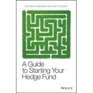 A Guide to Starting Your Hedge Fund: A Guide to Starting Your Hedge Fund by Serrano Berntsen, Erik; Thompson, John, 9780470519400