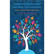 Sustainable Development and Green Communication African and Asian Perspectives by Servaes, Jan, 9781137329400