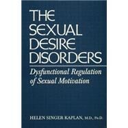 Sexual Desire Disorders: Dysfunctional Regulation of Sexual Motivation by Singer Kaplan,Helen, 9781138869400