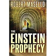 The Einstein Prophecy by Masello, Robert, 9781477829400