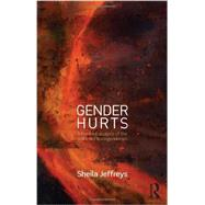 Gender Hurts: A Feminist Analysis of the Politics of Transgenderism by Jeffreys; Sheila, 9780415539401