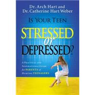 Is Your Teen Stressed or Depressed? : A Practical and Inspirational Guide for Parents of Hurting Teens by Unknown, 9780785289401