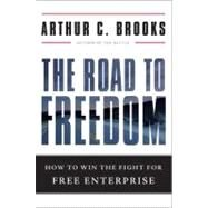The Road to Freedom: How to Win the Fight for Free Enterprise by Brooks, Arthur C., 9780465029402