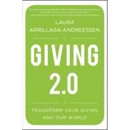Giving 2.0 : Transform Your Giving and Our World by Arrillaga-Andreessen, Laura, 9781118119402