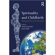 Spirituality and Childbirth: Meaning and Care at the Start of Life by Crowther; Susan, 9781138229402
