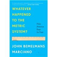 Whatever Happened to the Metric System? How America Kept Its Feet by Marciano, John Bemelmans, 9781608199402