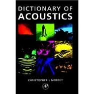 The Dictionary of Acoustics by Morfey, 9780125069403