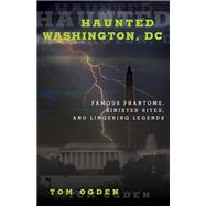 Haunted Washington, Dc by Ogden, Tom, 9781493019403