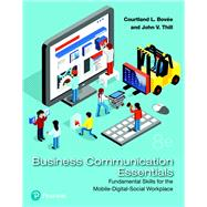 Business Communication Essentials Fundamental Skills for the Mobile-Digital-Social Workplace by Bovee, Courtland L.; Thill, John V., 9780134729404