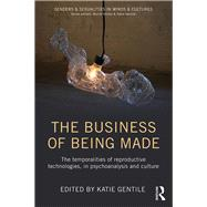 The Business of Being Made: The temporalities of reproductive technologies, in psychoanalysis and culture by Gentile; Katie, 9780415749404