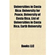 Universities in Costa Ric : University for Peace, University of Costa Rica, List of Universities in Costa Rica, Earth University by , 9781156649404