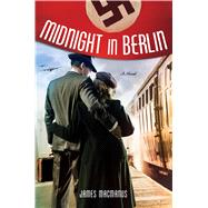 Midnight in Berlin A Novel by Macmanus, James, 9781250079404
