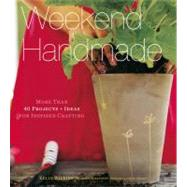 Weekend Handmade : More Than 40 Projects and Ideas for Inspired Crafting by Wilkinson, Kelly; Gowdy, Thayer Allyson, 9781584799405