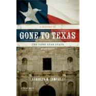 Gone to Texas A History of the Lone Star State by Campbell, Randolph B.