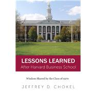 Lessons Learned After Harvard Business School by Chokel, Jeffrey D., 9780998019406
