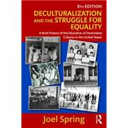 Deculturalization and the Struggle for Equality: A Brief History of the Education of Dominated Cultures in the United States by Spring; Joel, 9781138119406