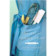 The Art of Baking Blind A Novel by Vaughan, Sarah, 9781250059406