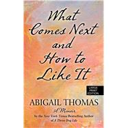 What Comes Next and How to Like It by Thomas, Abigail, 9781594139406