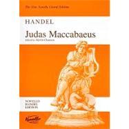 Judas Maccabaeus: An Oratorio For Soprano, Alto (or 2 Altos), Tenor And Bass Soli, Satb Chorus And Orchestra: Vocal Score